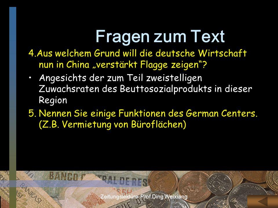 Zeitungslektüre Prof.Ding Weixiang Fragen zum Text 4.Aus welchem Grund will die deutsche Wirtschaft nun in China verstärkt Flagge zeigen? Angesichts d