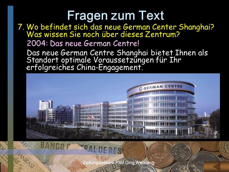 Zeitungslektüre Prof.Ding Weixiang Fragen zum Text 7.Wo befindet sich das neue German Center Shanghai? Was wissen Sie noch über dieses Zentrum? 2004:
