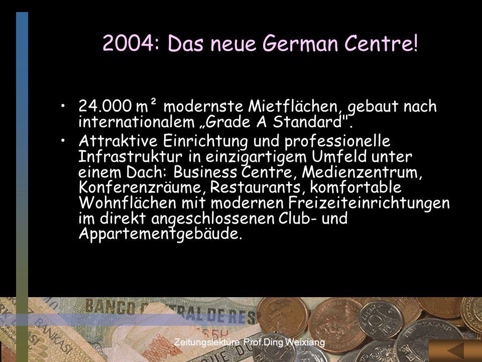 Zeitungslektüre Prof.Ding Weixiang 2004: Das neue German Centre! 24.000 m² modernste Mietflächen, gebaut nach internationalem Grade A Standard