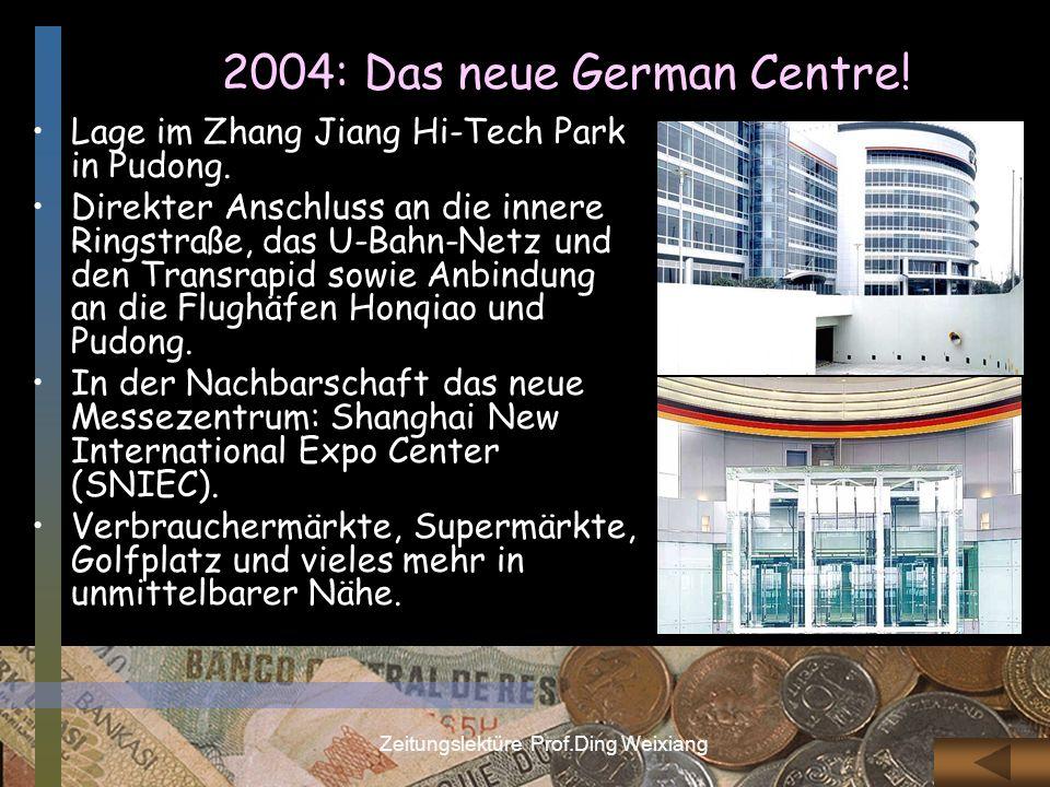 Zeitungslektüre Prof.Ding Weixiang 2004: Das neue German Centre! Lage im Zhang Jiang Hi-Tech Park in Pudong. Direkter Anschluss an die innere Ringstra