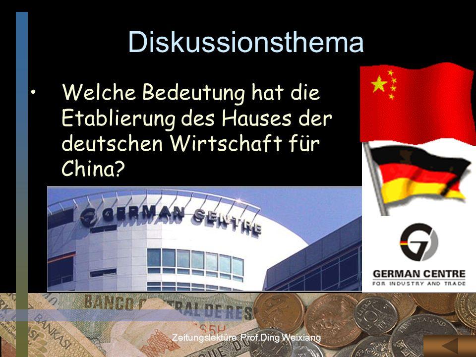 Zeitungslektüre Prof.Ding Weixiang Diskussionsthema Welche Bedeutung hat die Etablierung des Hauses der deutschen Wirtschaft für China?