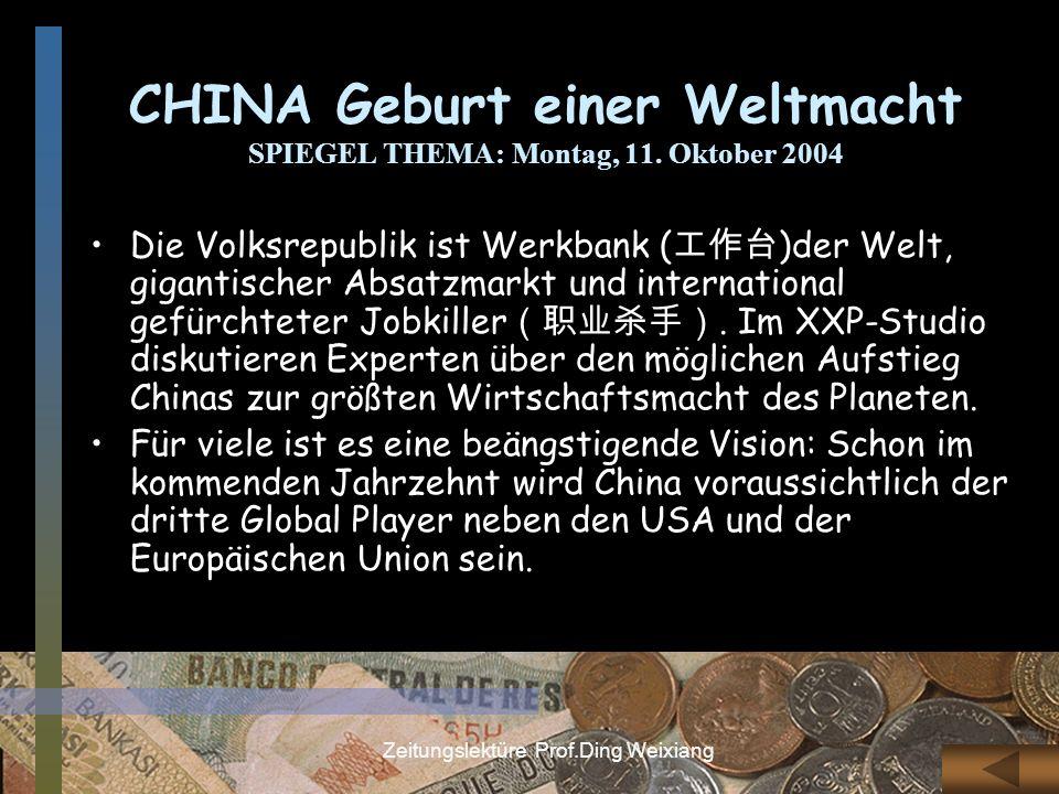 Zeitungslektüre Prof.Ding Weixiang Die Volksrepublik ist Werkbank ( )der Welt, gigantischer Absatzmarkt und international gefürchteter Jobkiller. Im X