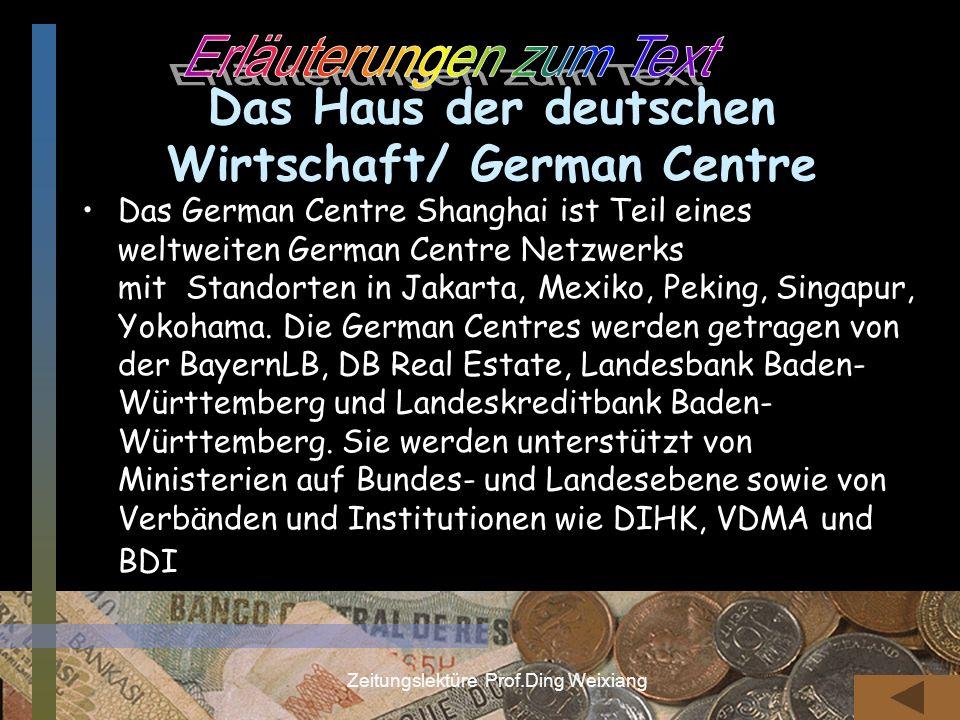 Zeitungslektüre Prof.Ding Weixiang Das Haus der deutschen Wirtschaft/ German Centre Das German Centre Shanghai ist Teil eines weltweiten German Centre