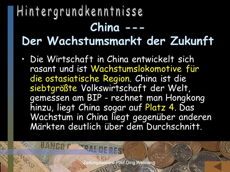 Zeitungslektüre Prof.Ding Weixiang China --- Der Wachstumsmarkt der Zukunft Die Wirtschaft in China entwickelt sich rasant und ist Wachstumslokomotive