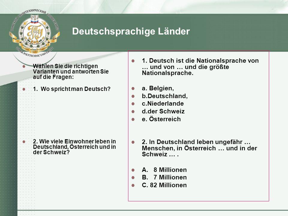 Deutschsprachige Länder Wählen Sie die richtigen Varianten und antworten Sie auf die Fragen: 1. Wo spricht man Deutsch? 2. Wie viele Einwohner leben i