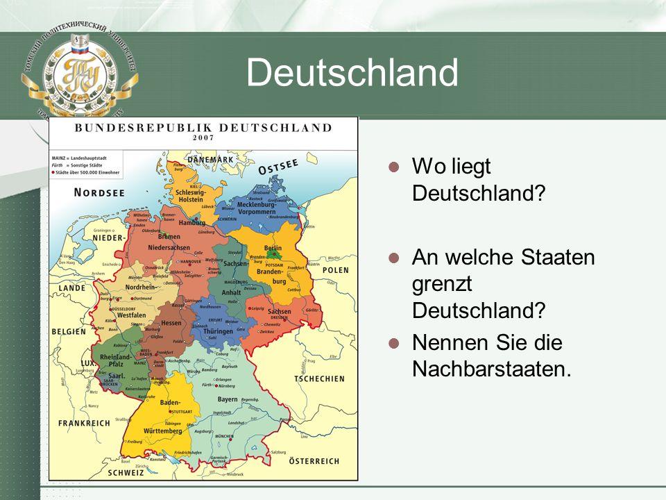 Deutschland Wo liegt Deutschland? An welche Staaten grenzt Deutschland? Nennen Sie die Nachbarstaaten.