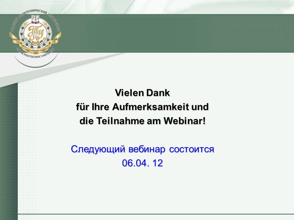 Vielen Dank für Ihre Aufmerksamkeit und die Teilnahme am Webinar! Следующий вебинар состоится 06.04. 12