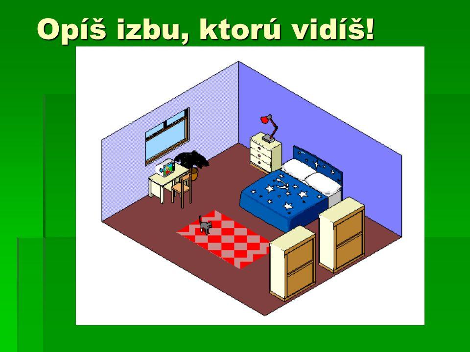 Opíš izbu, ktorú vidíš!