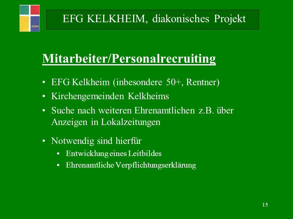 15 EFG KELKHEIM, diakonisches Projekt Mitarbeiter/Personalrecruiting EFG Kelkheim (inbesondere 50+, Rentner) Kirchengemeinden Kelkheims Suche nach weiteren Ehrenamtlichen z.B.