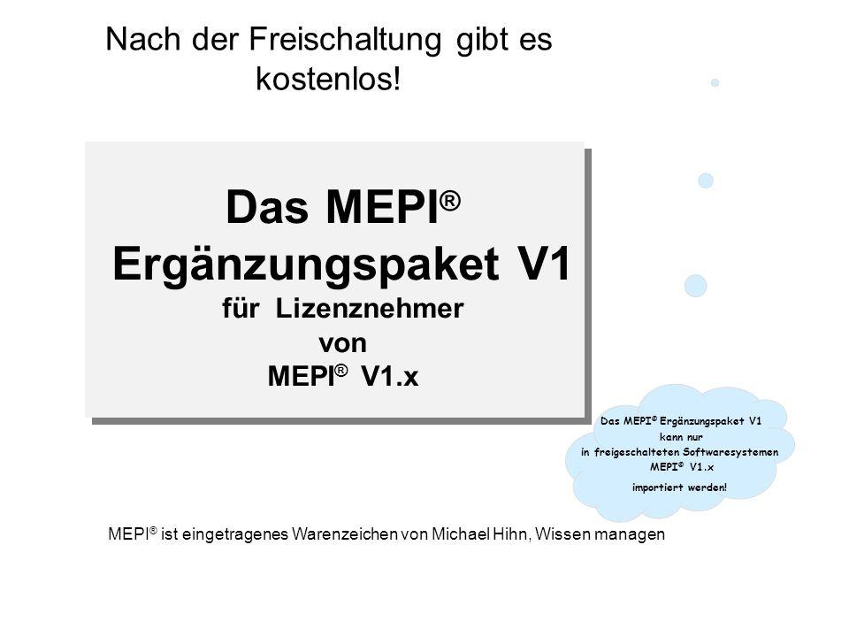 Das MEPI ® Ergänzungspaket V1 für Lizenznehmer von MEPI ® V1.x Nach der Freischaltung gibt es kostenlos.