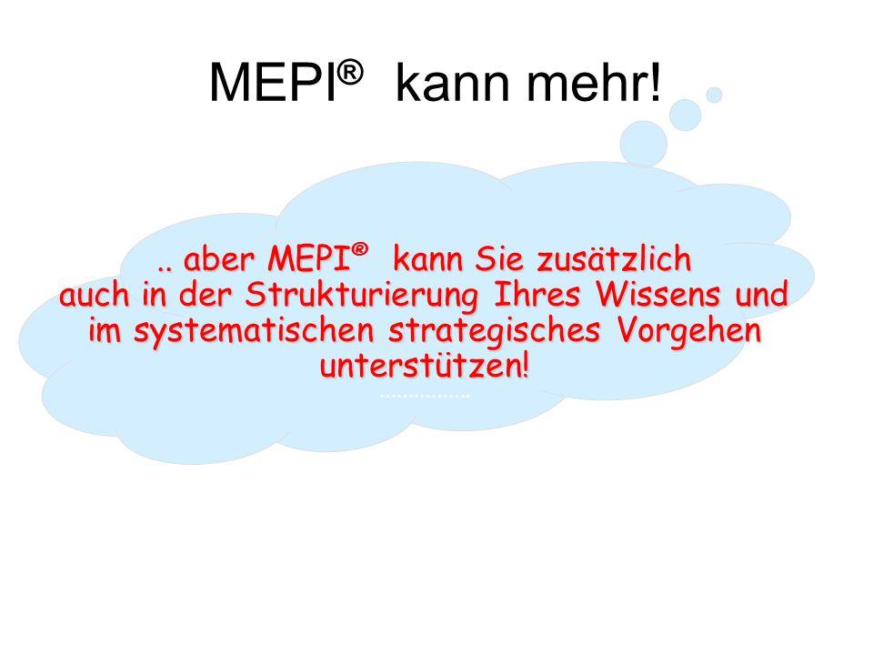MEPI ® kann mehr!..aber MEPI kann Sie zusätzlich..