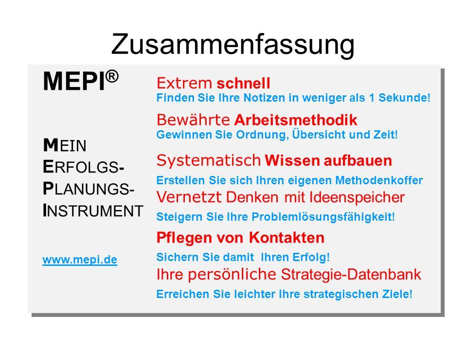 Zusammenfassung MEPI ® M EIN E RFOLGS- P LANUNGS- I NSTRUMENT www.mepi.de Extrem schnell Finden Sie Ihre Notizen in weniger als 1 Sekunde.