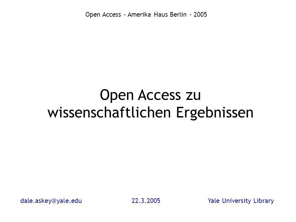 dale.askey@yale.edu22.3.2005Yale University Library Open Access - Amerika Haus Berlin - 2005 Open Access in den USA Sehr umstritten Desinformation, oder zumindest unvollständige Information Viele Standpunkte