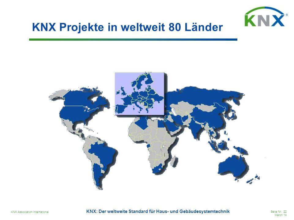 KNX Association International Seite Nr. 22 March 14 KNX: Der weltweite Standard für Haus- und Gebäudesystemtechnik KNX Projekte in weltweit 80 Länder