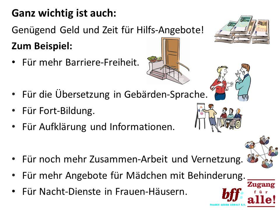 Ganz wichtig ist auch: Genügend Geld und Zeit für Hilfs-Angebote! Zum Beispiel: Für mehr Barriere-Freiheit. Für die Übersetzung in Gebärden-Sprache. F