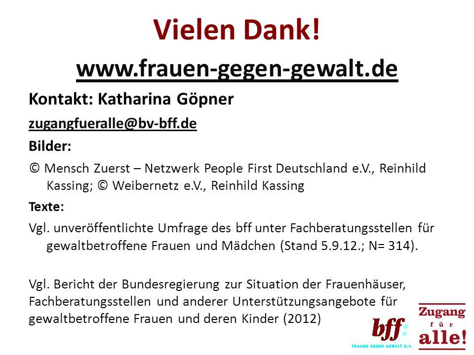 Vielen Dank! www.frauen-gegen-gewalt.de Kontakt: Katharina Göpner zugangfueralle@bv-bff.de Bilder: © Mensch Zuerst – Netzwerk People First Deutschland
