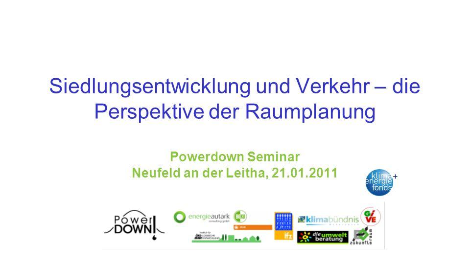 Siedlungsentwicklung und Verkehr – die Perspektive der Raumplanung Powerdown Seminar Neufeld an der Leitha, 21.01.2011
