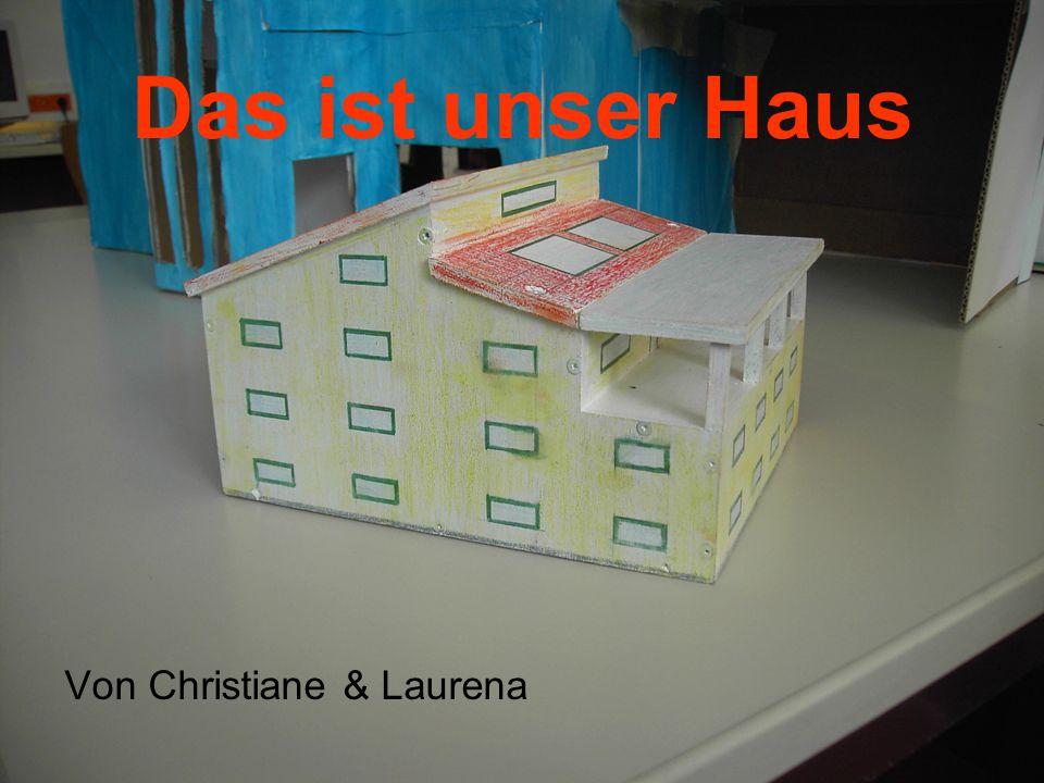 Das ist unser Haus Von Christiane & Laurena