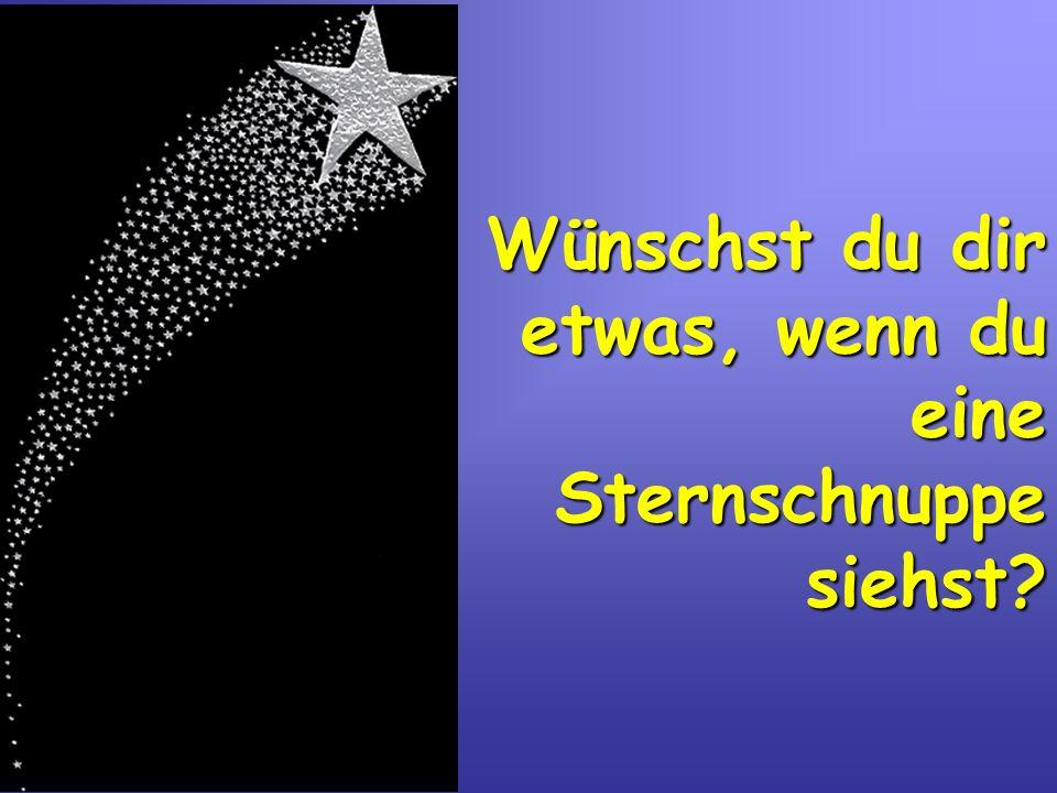 Wünschst du dir etwas, wenn du eine Sternschnuppe siehst?