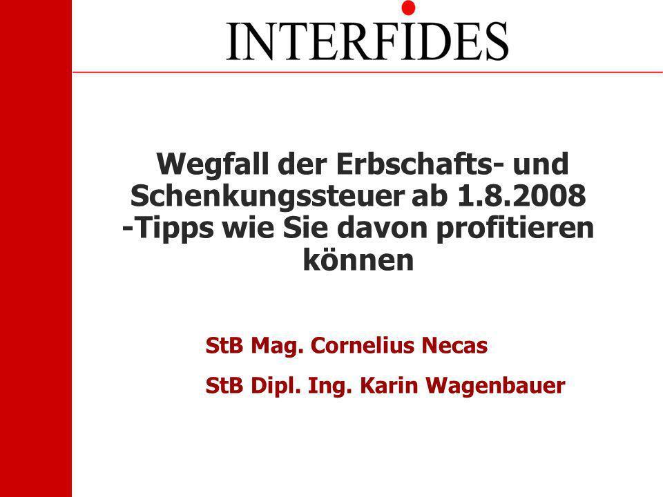 Wegfall der Erbschafts- und Schenkungssteuer ab 1.8.2008 -Tipps wie Sie davon profitieren können StB Mag. Cornelius Necas StB Dipl. Ing. Karin Wagenba