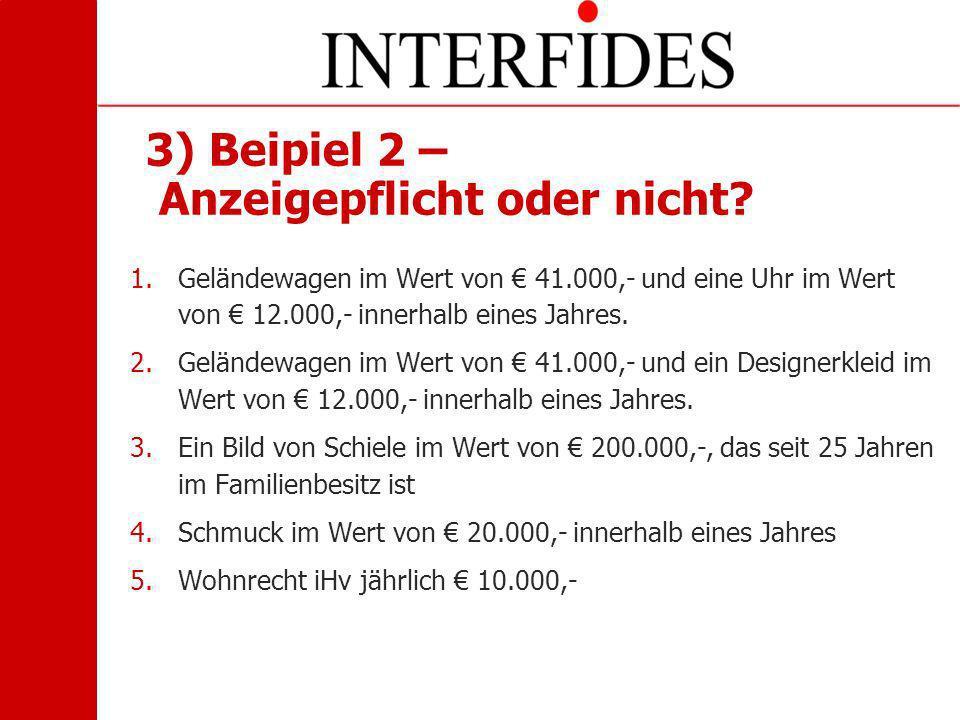 3) Beipiel 2 – Anzeigepflicht oder nicht? 1.Geländewagen im Wert von 41.000,- und eine Uhr im Wert von 12.000,- innerhalb eines Jahres. 2.Geländewagen