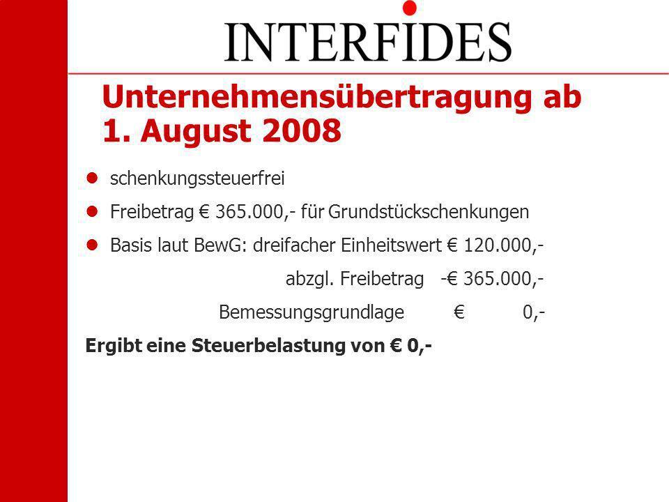 Unternehmensübertragung ab 1. August 2008 schenkungssteuerfrei Freibetrag 365.000,- für Grundstückschenkungen Basis laut BewG: dreifacher Einheitswert
