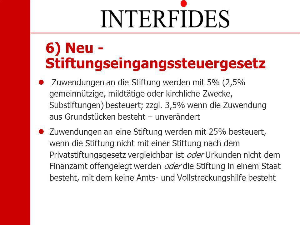 6) Neu - Stiftungseingangssteuergesetz Zuwendungen an die Stiftung werden mit 5% (2,5% gemeinnützige, mildtätige oder kirchliche Zwecke, Substiftungen