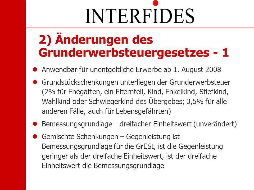 2) Änderungen des Grunderwerbsteuergesetzes - 1 Anwendbar für unentgeltliche Erwerbe ab 1. August 2008 Grundstückschenkungen unterliegen der Grunderwe
