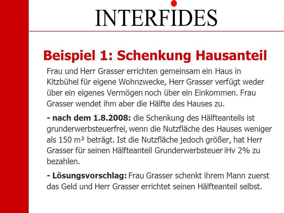 Beispiel 1: Schenkung Hausanteil Frau und Herr Grasser errichten gemeinsam ein Haus in Kitzbühel für eigene Wohnzwecke, Herr Grasser verfügt weder übe