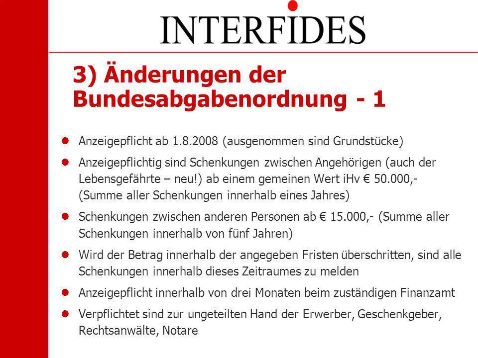 3) Änderungen der Bundesabgabenordnung - 1 Anzeigepflicht ab 1.8.2008 (ausgenommen sind Grundstücke) Anzeigepflichtig sind Schenkungen zwischen Angehö