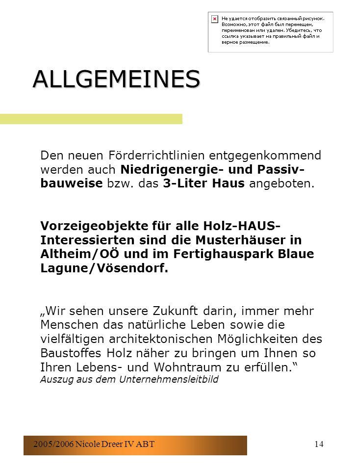 2005/2006 Nicole Dreer IV ABT14 ALLGEMEINES Den neuen Förderrichtlinien entgegenkommend werden auch Niedrigenergie- und Passiv- bauweise bzw. das 3-Li