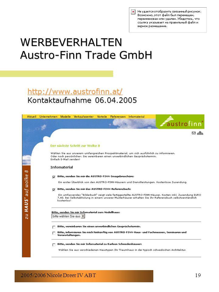 2005/2006 Nicole Dreer IV ABT19 WERBEVERHALTEN Austro-Finn Trade GmbH http://www.austrofinn.at/ http://www.austrofinn.at/ Kontaktaufnahme 06.04.2005 http://www.austrofinn.at/