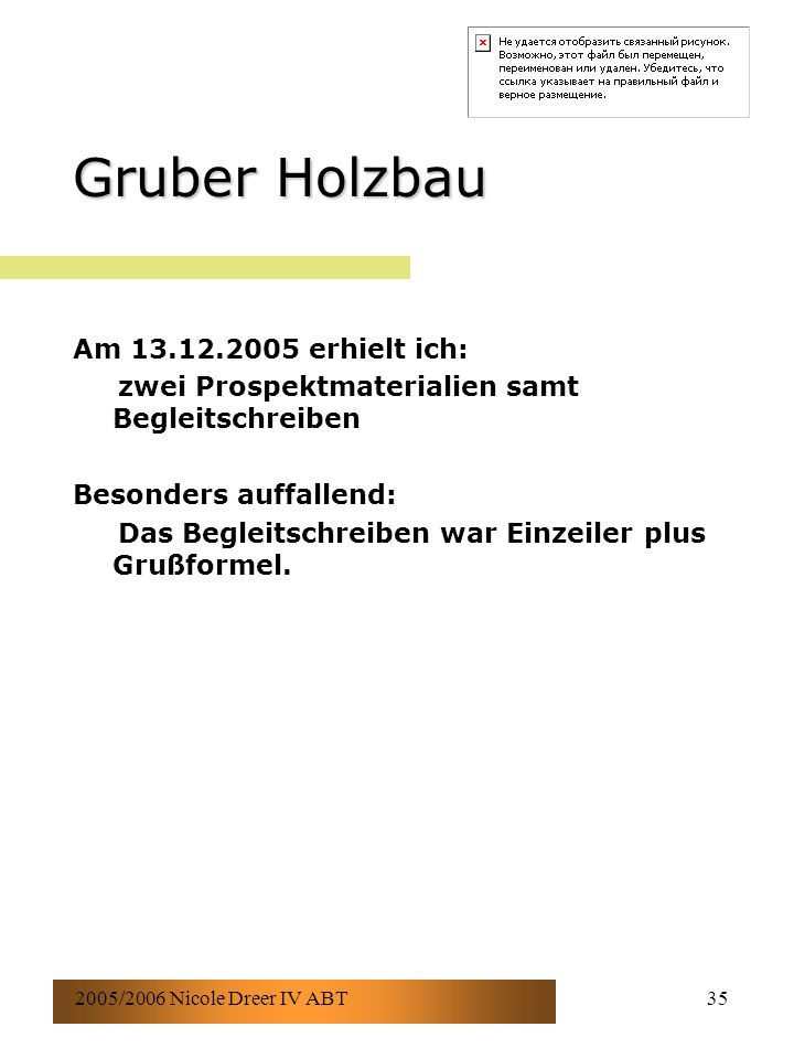 2005/2006 Nicole Dreer IV ABT35 Gruber Holzbau Am 13.12.2005 erhielt ich: zwei Prospektmaterialien samt Begleitschreiben Besonders auffallend: Das Begleitschreiben war Einzeiler plus Grußformel.