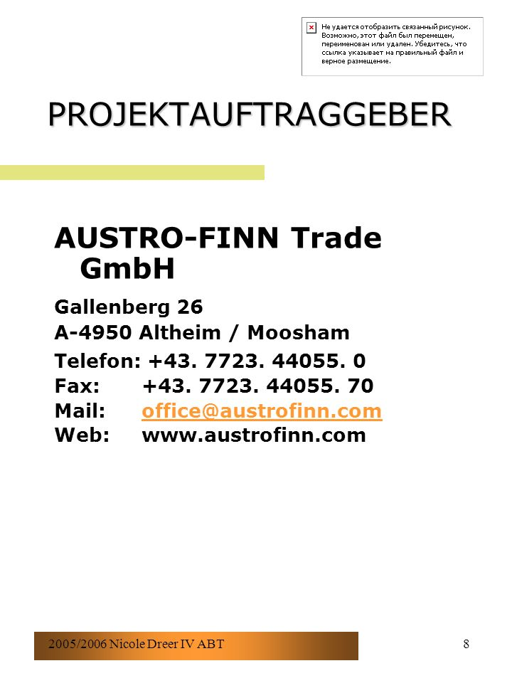 2005/2006 Nicole Dreer IV ABT8 PROJEKTAUFTRAGGEBER AUSTRO-FINN Trade GmbH Gallenberg 26 A-4950 Altheim / Moosham Telefon: +43. 7723. 44055. 0 Fax: +43