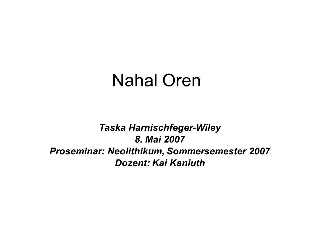 Nahal Oren Taska Harnischfeger-Wiley 8. Mai 2007 Proseminar: Neolithikum, Sommersemester 2007 Dozent: Kai Kaniuth
