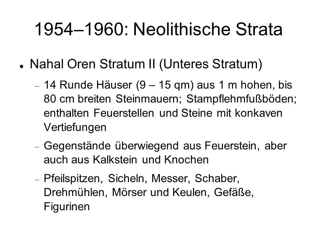 1954–1960: Neolithische Strata Nahal Oren Stratum II (Unteres Stratum) 14 Runde Häuser (9 – 15 qm) aus 1 m hohen, bis 80 cm breiten Steinmauern; Stamp