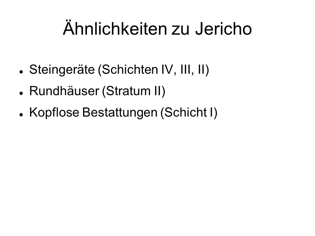 Ähnlichkeiten zu Jericho Steingeräte (Schichten IV, III, II) Rundhäuser (Stratum II) Kopflose Bestattungen (Schicht I)