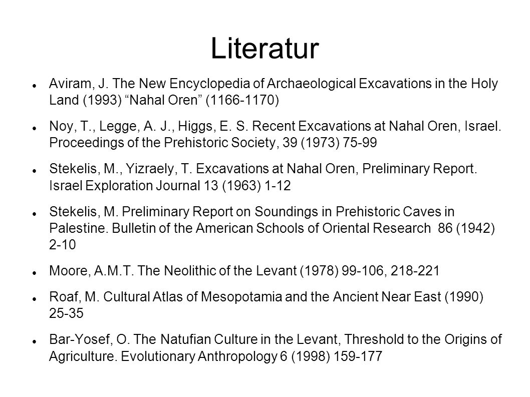 Literatur Aviram, J. The New Encyclopedia of Archaeological Excavations in the Holy Land (1993) Nahal Oren (1166-1170) Noy, T., Legge, A. J., Higgs, E