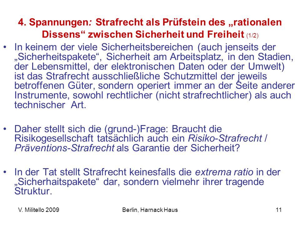 V. Militello 2009Berlin, Harnack Haus11 4. Spannungen: Strafrecht als Prüfstein des rationalen Dissens zwischen Sicherheit und Freiheit (1/2) In keine