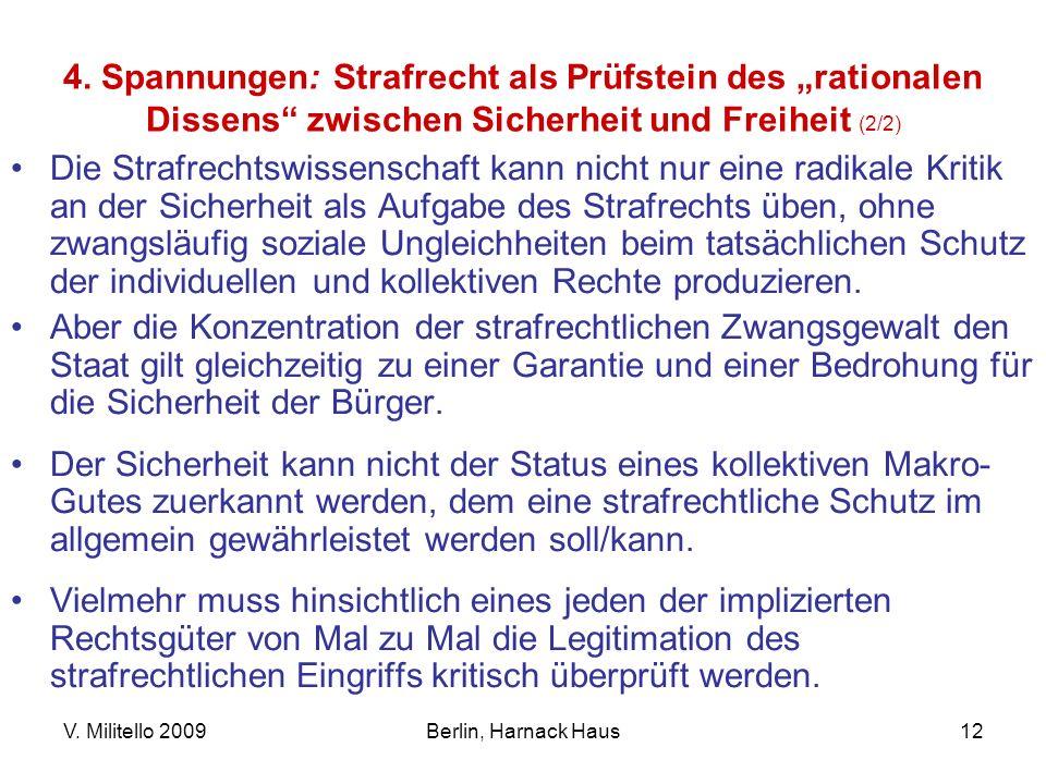V. Militello 2009Berlin, Harnack Haus12 4. Spannungen: Strafrecht als Prüfstein des rationalen Dissens zwischen Sicherheit und Freiheit (2/2) Die Stra