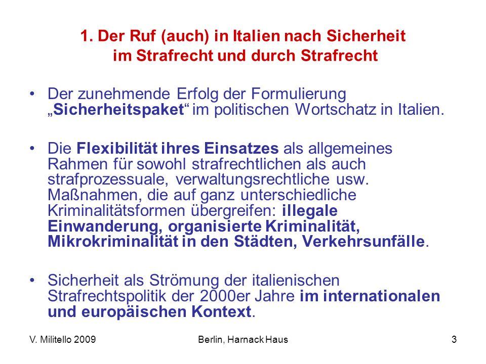 V. Militello 2009Berlin, Harnack Haus3 1. Der Ruf (auch) in Italien nach Sicherheit im Strafrecht und durch Strafrecht Der zunehmende Erfolg der Formu