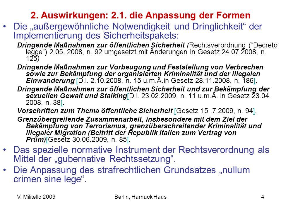 V. Militello 2009Berlin, Harnack Haus4 2. Auswirkungen: 2.1. die Anpassung der Formen Die außergewöhnliche Notwendigkeit und Dringlichkeit der Impleme