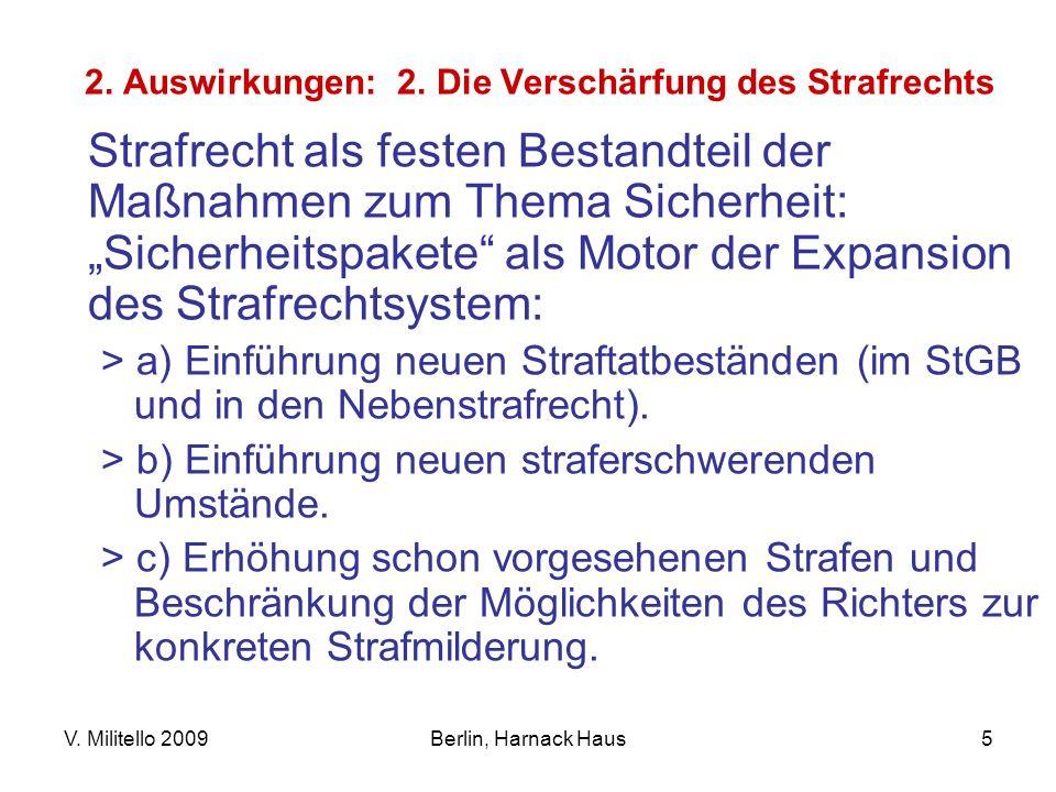 V. Militello 2009Berlin, Harnack Haus5 2. Auswirkungen: 2. Die Verschärfung des Strafrechts Strafrecht als festen Bestandteil der Maßnahmen zum Thema
