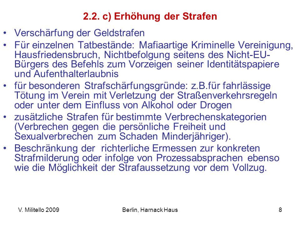 V. Militello 2009Berlin, Harnack Haus8 2.2. c) Erhöhung der Strafen Verschärfung der Geldstrafen Für einzelnen Tatbestände: Mafiaartige Kriminelle Ver