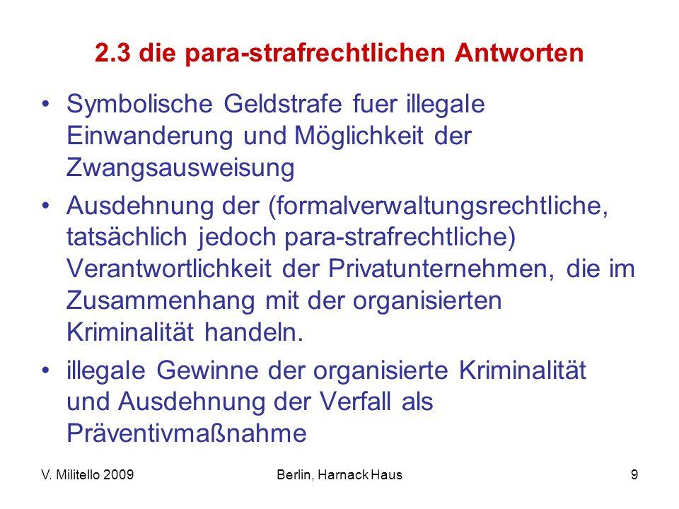 V. Militello 2009Berlin, Harnack Haus9 2.3 die para-strafrechtlichen Antworten Symbolische Geldstrafe fuer illegale Einwanderung und Möglichkeit der Z