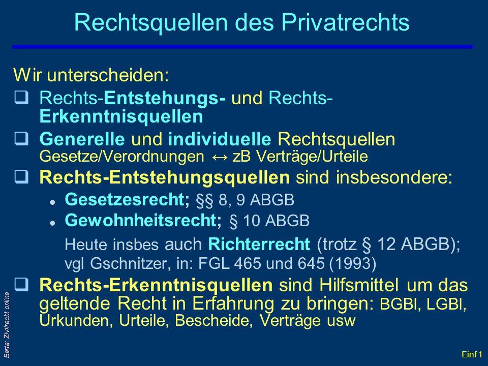 Einf 1 Barta: Zivilrecht online Rechtsquellen des Privatrechts Wir unterscheiden: qRechts-Entstehungs- und Rechts- Erkenntnisquellen qGenerelle und in