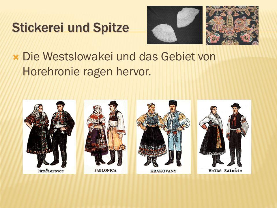 Stickerei und Spitze Die Westslowakei und das Gebiet von Horehronie ragen hervor.