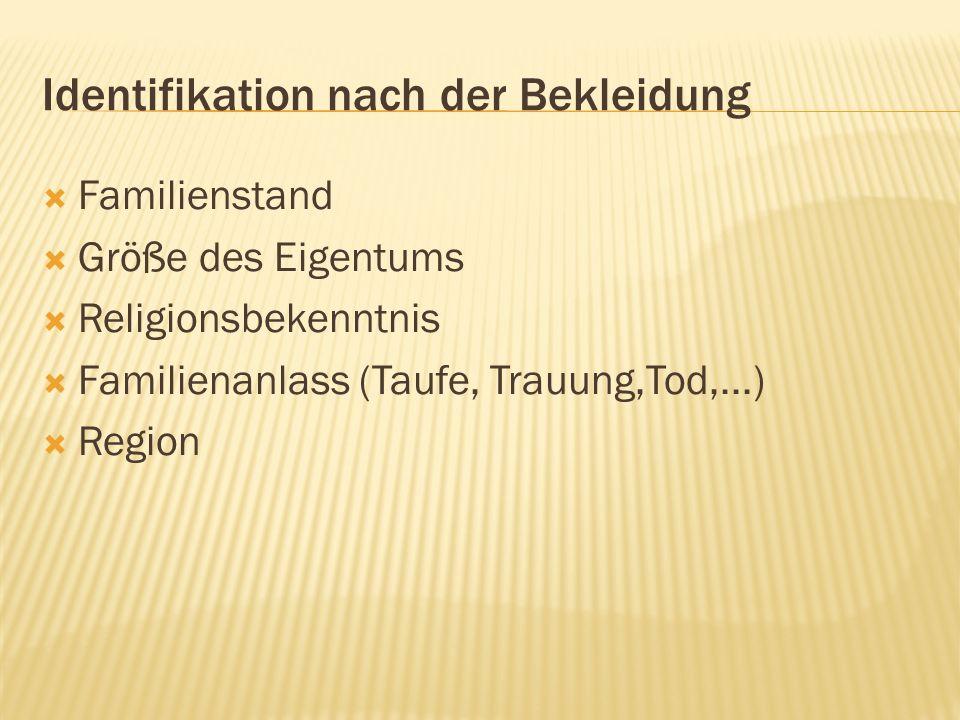 Identifikation nach der Bekleidung Familienstand Größe des Eigentums Religionsbekenntnis Familienanlass (Taufe, Trauung,Tod,...) Region