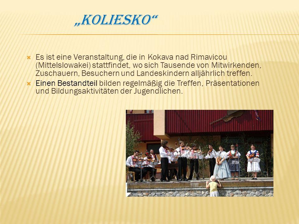 Koliesko Es ist eine Veranstaltung, die in Kokava nad Rimavicou (Mittelslowakei) stattfindet, wo sich Tausende von Mitwirkenden, Zuschauern, Besuchern und Landeskindern alljährlich treffen.