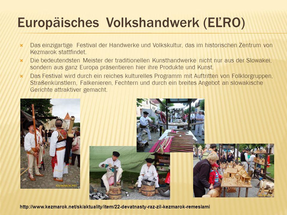 Europäisches Volkshandwerk (EĽRO) Das einzigartige Festival der Handwerke und Volkskultur, das im historischen Zentrum von Kezmarok stattfindet.